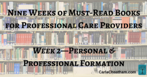 2 Nine Weeks of Must-Read Books for Professional Care Providers--Personal & Professional Formation