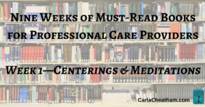 nine-weeks-of-must-read-books-for-professional-care-providers-week-1centerings-at-team-meetings-personal-meditations